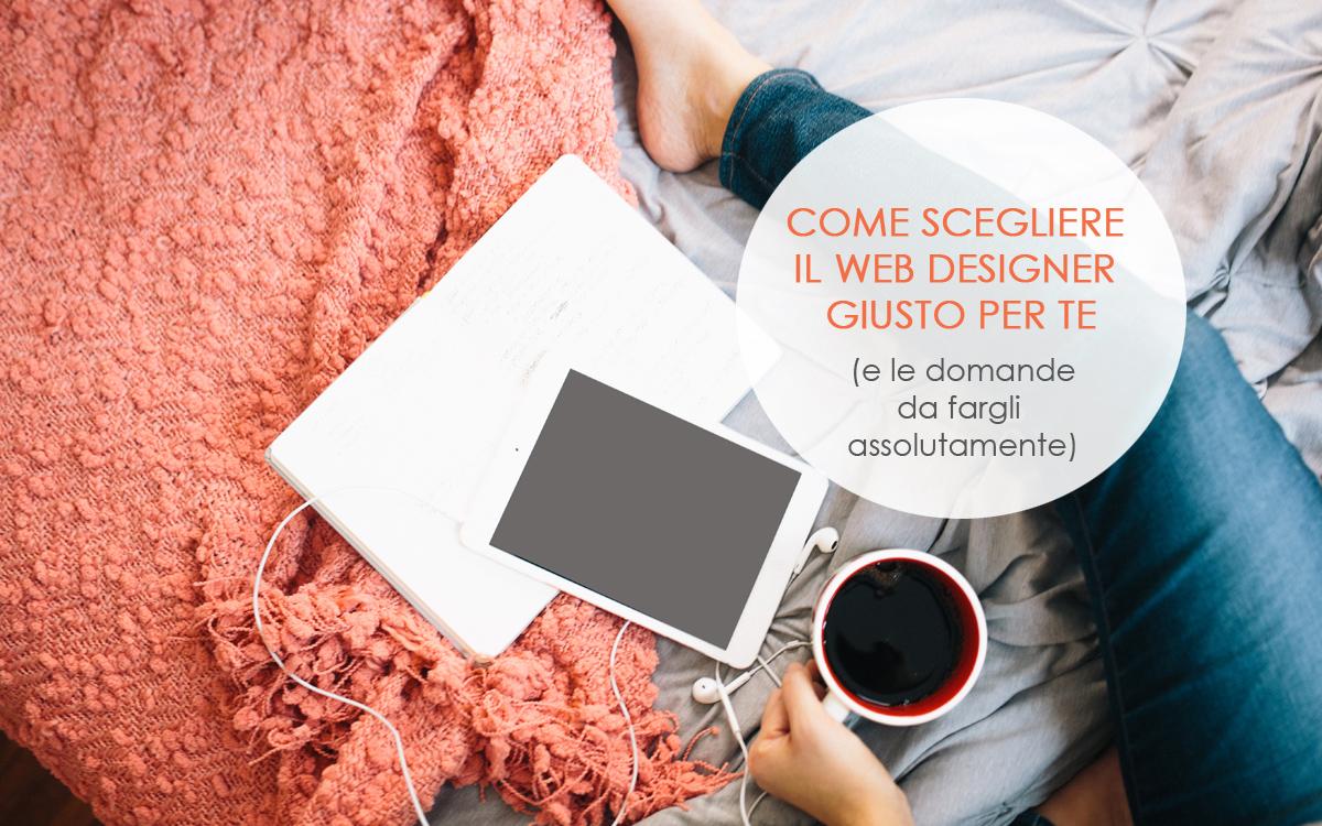 Come scegliere il Web designer giusto per te (e le domande da fargli assolutamente)