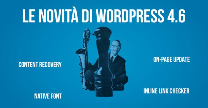 Le novità di WordPress 4.6